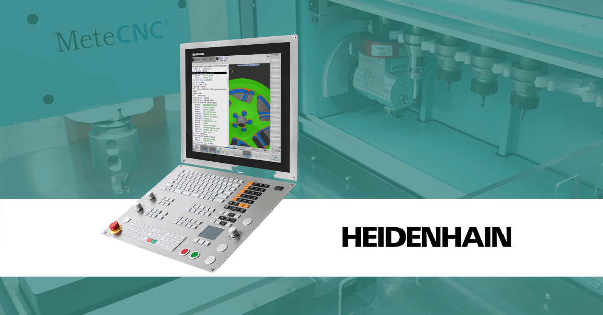 Heidenhain's CNC controls for MeteCNC machines.